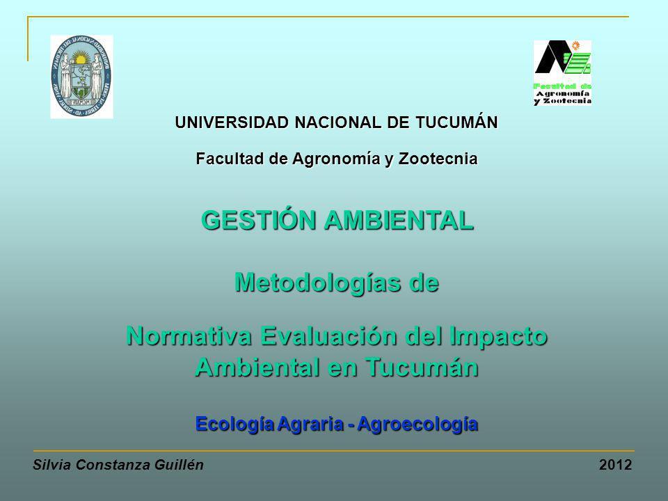 Silvia Constanza Guillén 2012 UNIVERSIDAD NACIONAL DE TUCUMÁN Facultad de Agronomía y Zootecnia GESTIÓN AMBIENTAL Metodologías de Normativa Evaluación