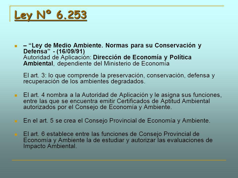 Ley Nº 6.253 Ley Nº 6.253 – Ley de Medio Ambiente. Normas para su Conservación y Defensa - (16/09/91) Autoridad de Aplicación: Dirección de Economía y