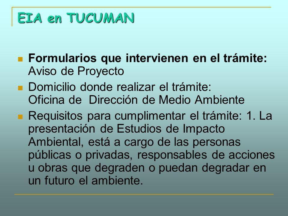 EIA en TUCUMAN Formularios que intervienen en el trámite: Aviso de Proyecto Domicilio donde realizar el trámite: Oficina de Dirección de Medio Ambient