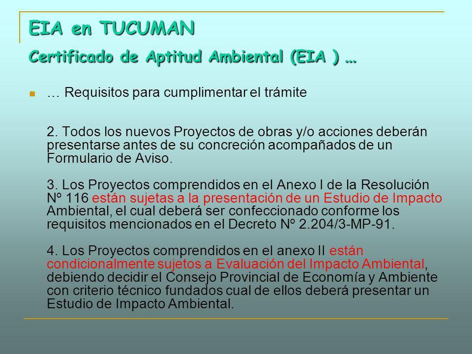 EIA en TUCUMAN Certificado de Aptitud Ambiental (EIA ) … … Requisitos para cumplimentar el trámite 2. Todos los nuevos Proyectos de obras y/o acciones
