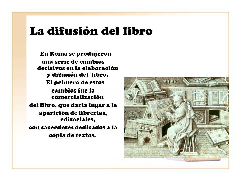 La difusión del libro En Roma se produjeron una serie de cambios decisivos en la elaboración y difusión del libro. El primero de estos cambios fue la