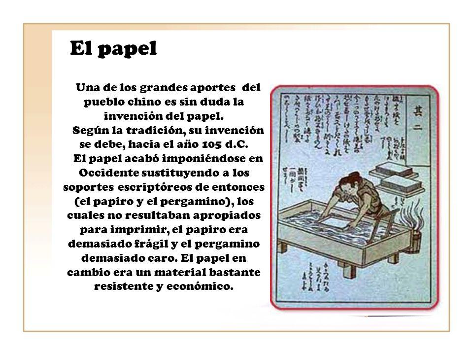 El papel Una de los grandes aportes del pueblo chino es sin duda la invención del papel. Según la tradición, su invención se debe, hacia el año 105 d.