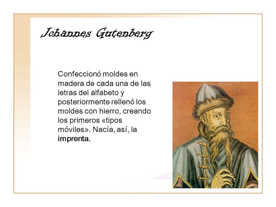 Johannes Gutenberg Confeccionó moldes en madera de cada una de las letras del alfabeto y posteriormente rellenó los moldes con hierro, creando los pri