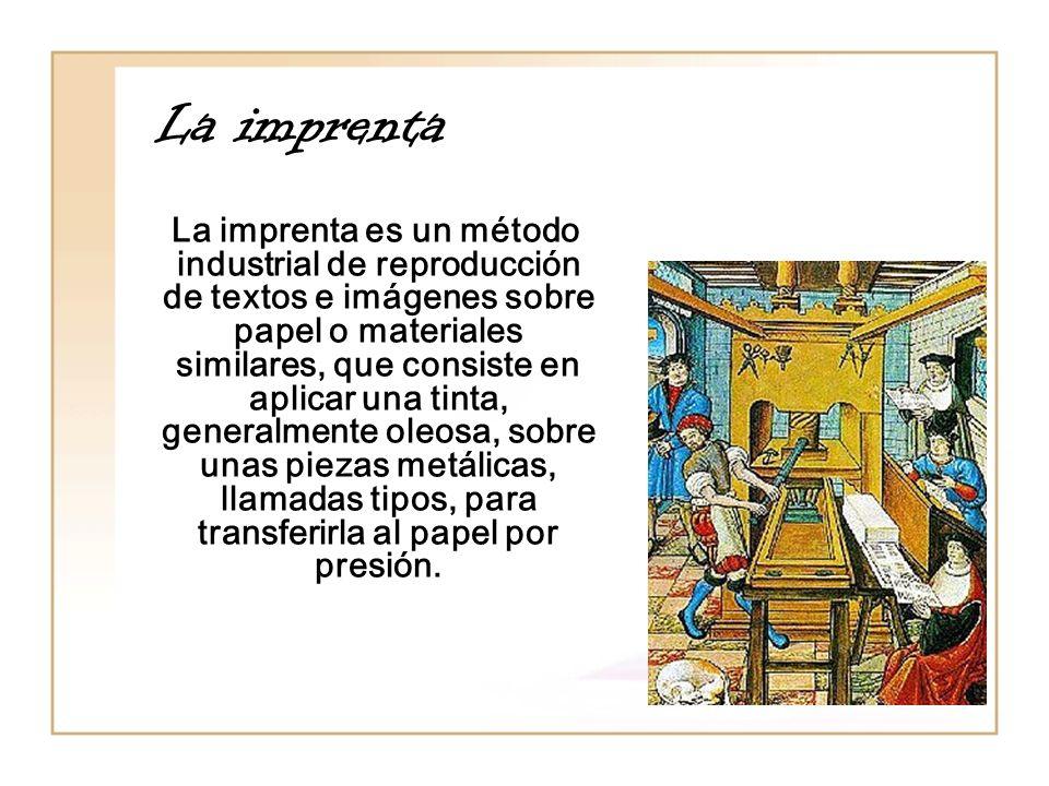 La imprenta La imprenta es un método industrial de reproducción de textos e imágenes sobre papel o materiales similares, que consiste en aplicar una t