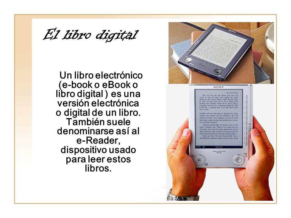 El libro digital Un libro electrónico (e-book o eBook o libro digital ) es una versión electrónica o digital de un libro. También suele denominarse as