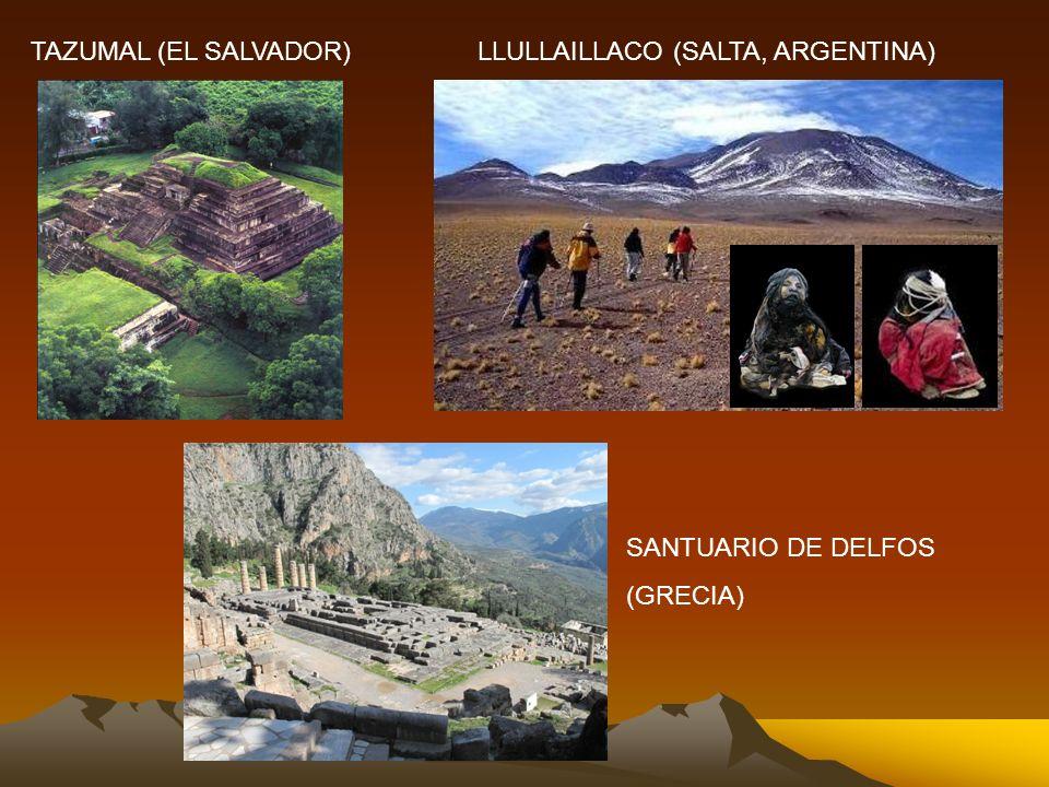 TAZUMAL (EL SALVADOR)LLULLAILLACO (SALTA, ARGENTINA) SANTUARIO DE DELFOS (GRECIA)