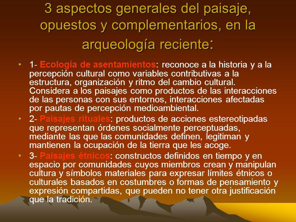 3 aspectos generales del paisaje, opuestos y complementarios, en la arqueología reciente : 1- Ecología de asentamientos: reconoce a la historia y a la