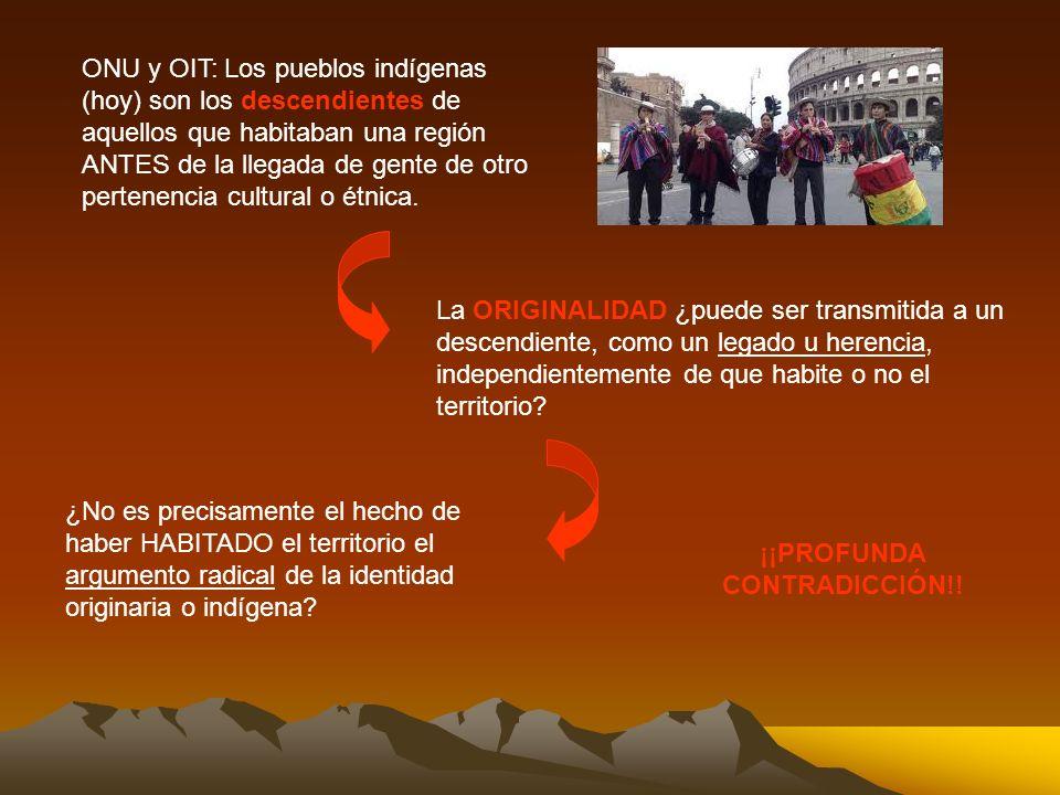 ONU y OIT: Los pueblos indígenas (hoy) son los descendientes de aquellos que habitaban una región ANTES de la llegada de gente de otro pertenencia cul