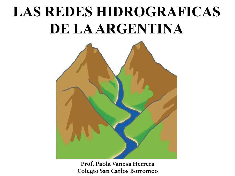 LAS REDES HIDROGRAFICAS DE LA ARGENTINA Prof. Paola Vanesa Herrera Colegio San Carlos Borromeo