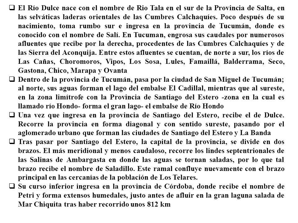 El Río Dulce nace con el nombre de Rio Tala en el sur de la Provincia de Salta, en las selváticas laderas orientales de las Cumbres Calchaquíes. Poco