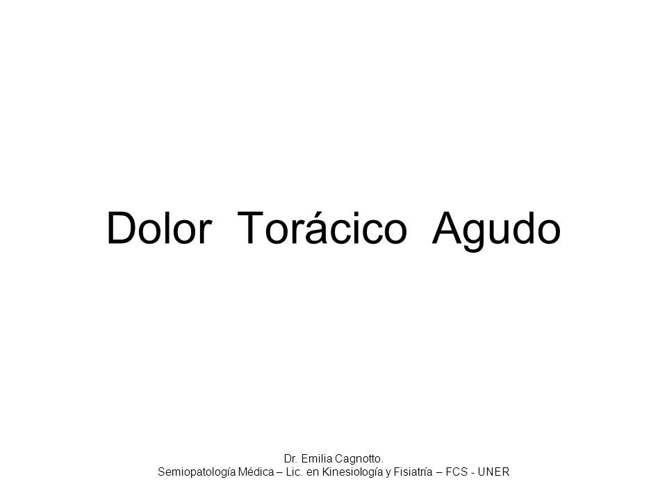 Dolor Torácico Agudo Dr. Emilia Cagnotto. Semiopatología Médica – Lic. en Kinesiología y Fisiatría – FCS - UNER