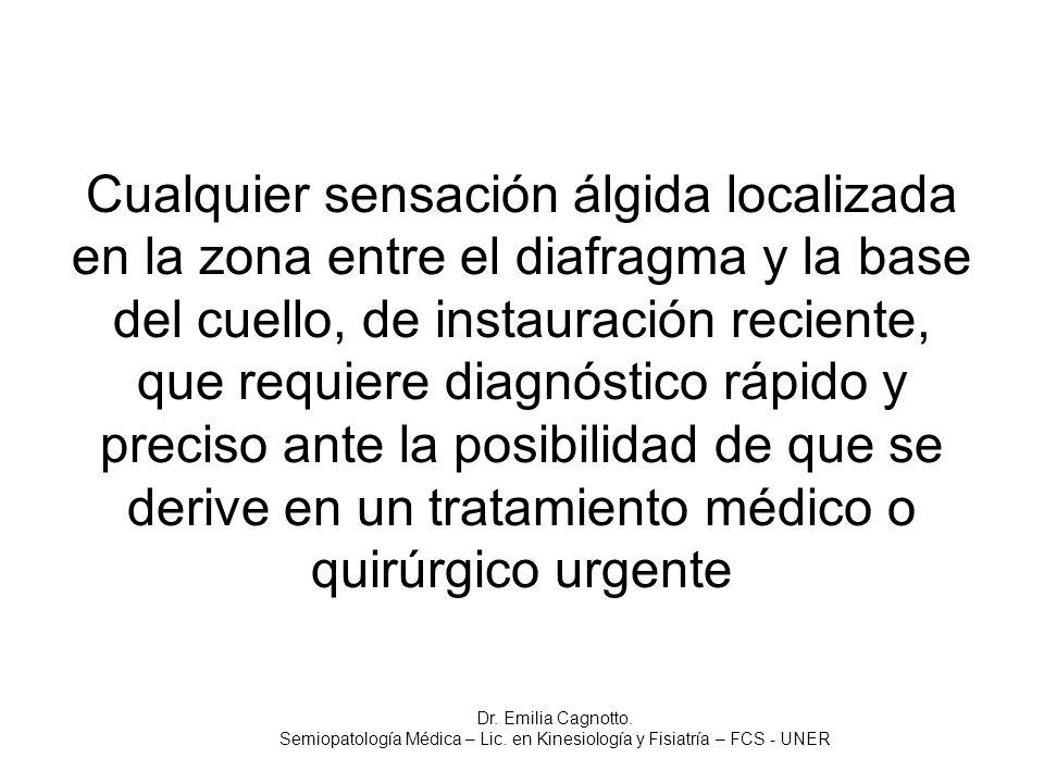 Cualquier sensación álgida localizada en la zona entre el diafragma y la base del cuello, de instauración reciente, que requiere diagnóstico rápido y