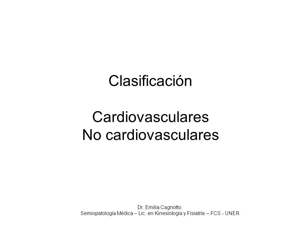 Clasificación Cardiovasculares No cardiovasculares Dr. Emilia Cagnotto. Semiopatología Médica – Lic. en Kinesiología y Fisiatría – FCS - UNER