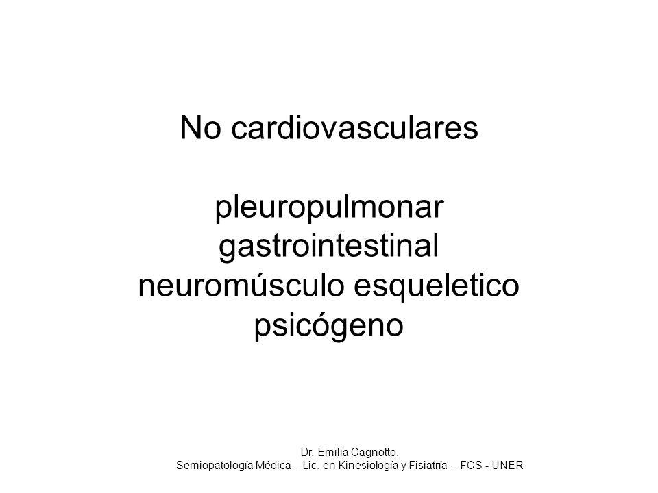 No cardiovasculares pleuropulmonar gastrointestinal neuromúsculo esqueletico psicógeno Dr. Emilia Cagnotto. Semiopatología Médica – Lic. en Kinesiolog