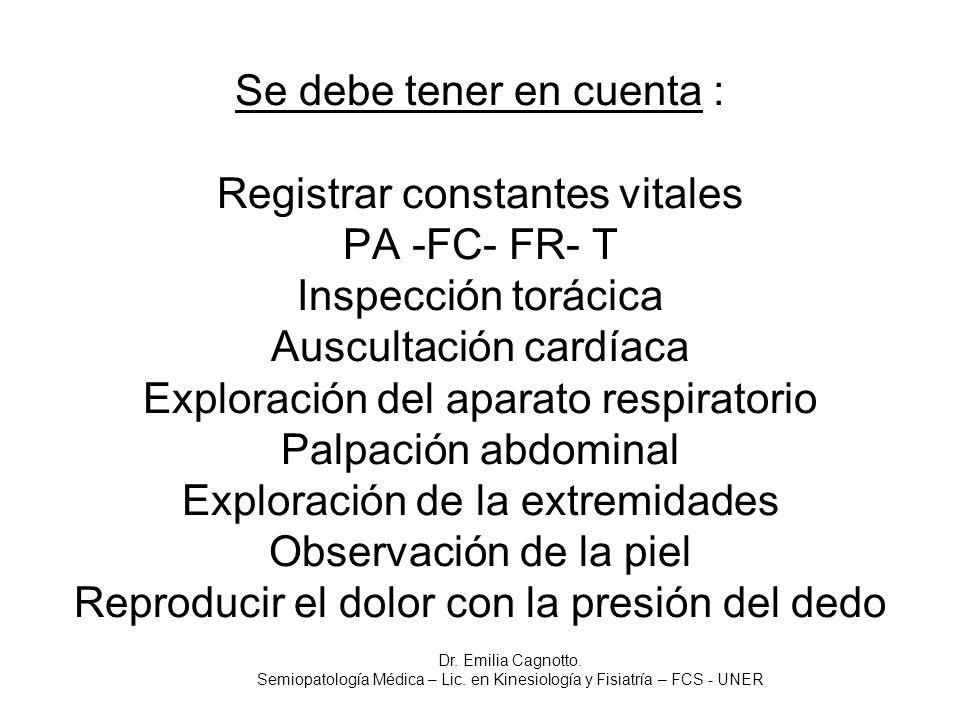 Se debe tener en cuenta : Registrar constantes vitales PA -FC- FR- T Inspección torácica Auscultación cardíaca Exploración del aparato respiratorio Pa