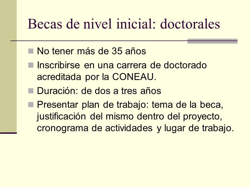 Becas de nivel inicial: doctorales No tener más de 35 años Inscribirse en una carrera de doctorado acreditada por la CONEAU.