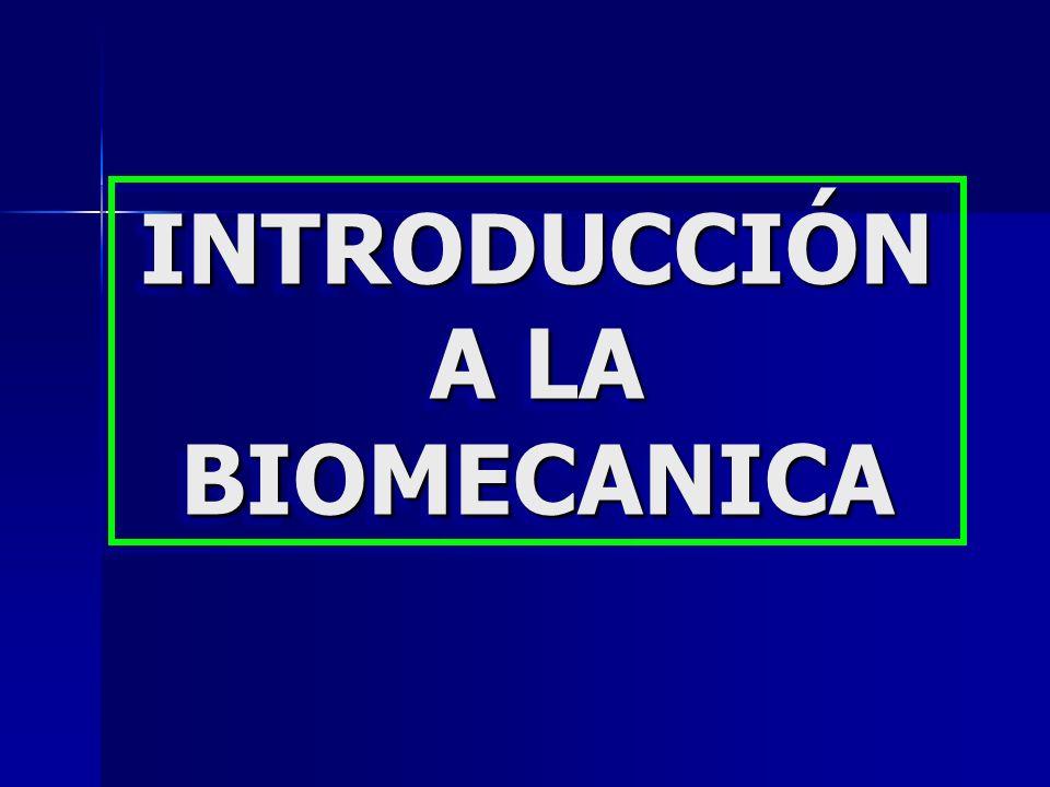 INTRODUCCIÓN A LA BIOMECANICA