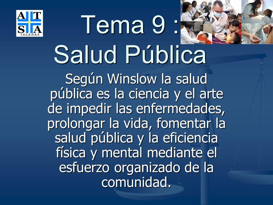 Tema 9 : Salud Pública Según Winslow la salud pública es la ciencia y el arte de impedir las enfermedades, prolongar la vida, fomentar la salud públic