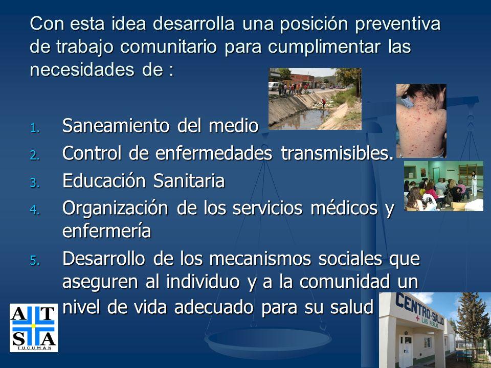 Con esta idea desarrolla una posición preventiva de trabajo comunitario para cumplimentar las necesidades de : 1. Saneamiento del medio 2. Control de