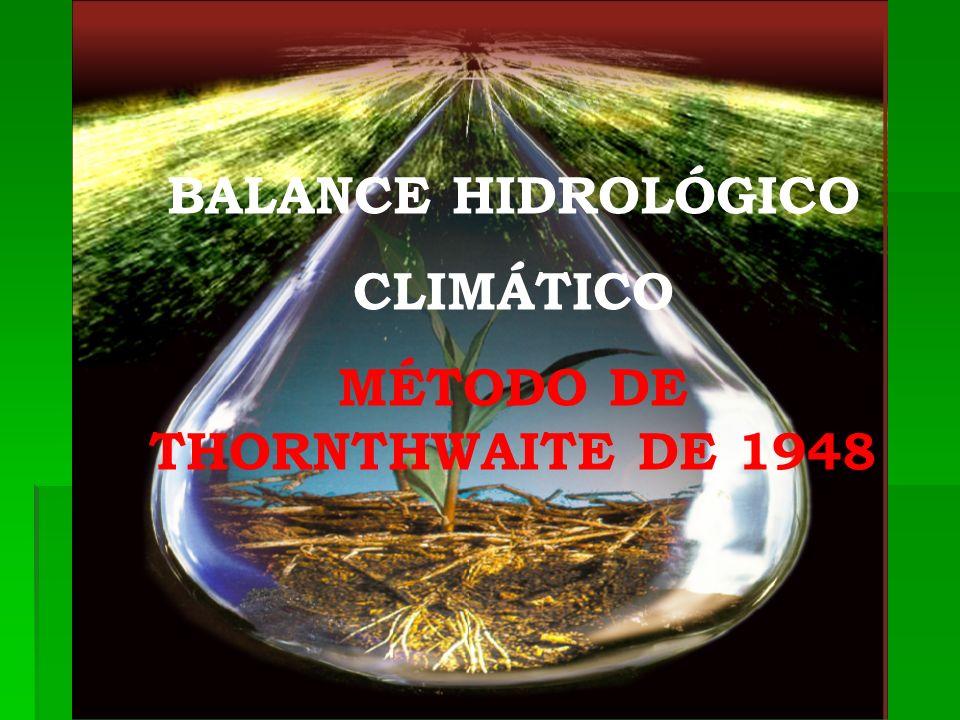 BALANCE HIDROLÓGICO CLIMÁTICO MÉTODO DE THORNTHWAITE DE 1948