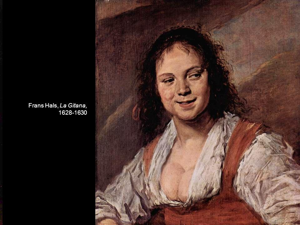 Diego de Velázquez, Vieja friendo huevos, 1618 Frans Hals, La Gitana, 1628-1630