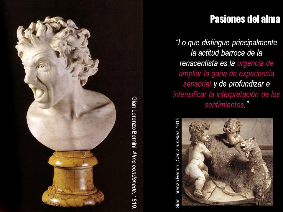 Pasiones del alma Lo que distingue principalmente la actitud barroca de la renacentista es la urgencia de ampliar la gana de experiencia sensorial y d
