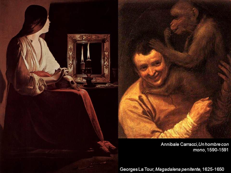 Georges La Tour, Magadalena penitente, 1625-1650 Annibale Carracci,Un hombre con mono, 1590-1591