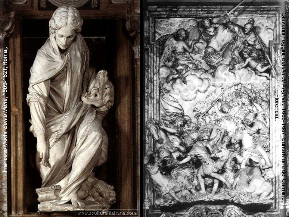 Franceso Mochi, Santa Marta, 1609-1621, Roma.. Giavanni Foggini, Batalla de Anghiari, 1685-1687, Santa María del Carmine, Florencia..