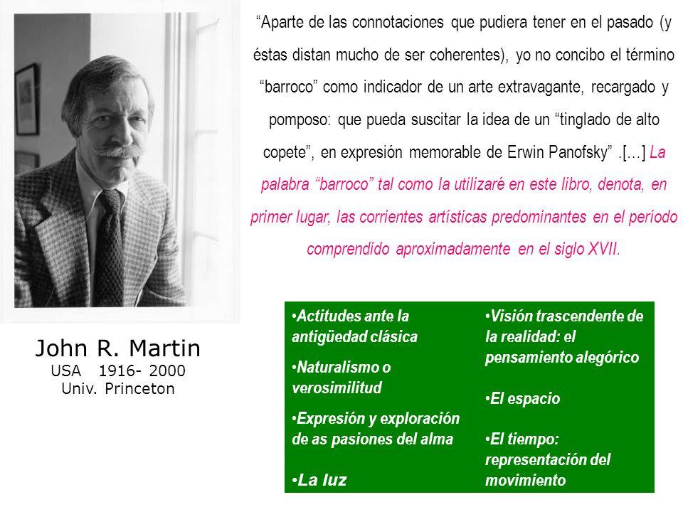 José Antonio Maravall (1911-1986) …el Barroco ha dejado de ser para nosotros un concepto de estilo que pueda repetirse y que de hecho se supone se ha repetido en múltiples fases de la historia humana; ha venido a ser en franca contradicción con lo anterior, un mero concepto de época.