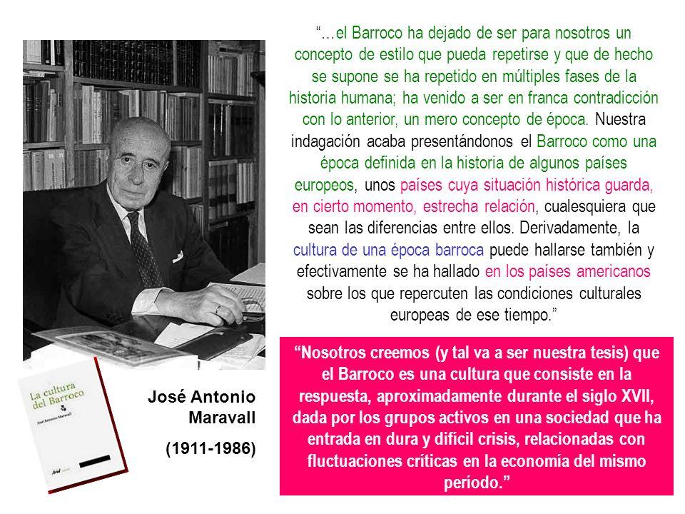 José Antonio Maravall (1911-1986) …el Barroco ha dejado de ser para nosotros un concepto de estilo que pueda repetirse y que de hecho se supone se ha