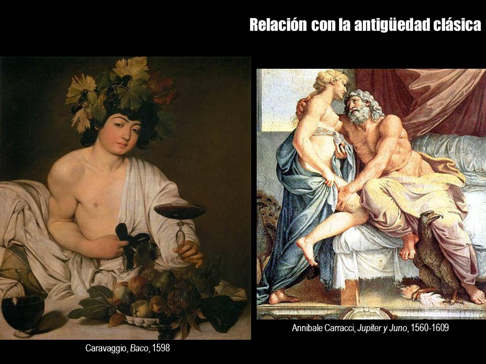 Relación con la antigüedad clásica Annibale Carracci, Jupiter y Juno, 1560-1609 Caravaggio, Baco, 1598