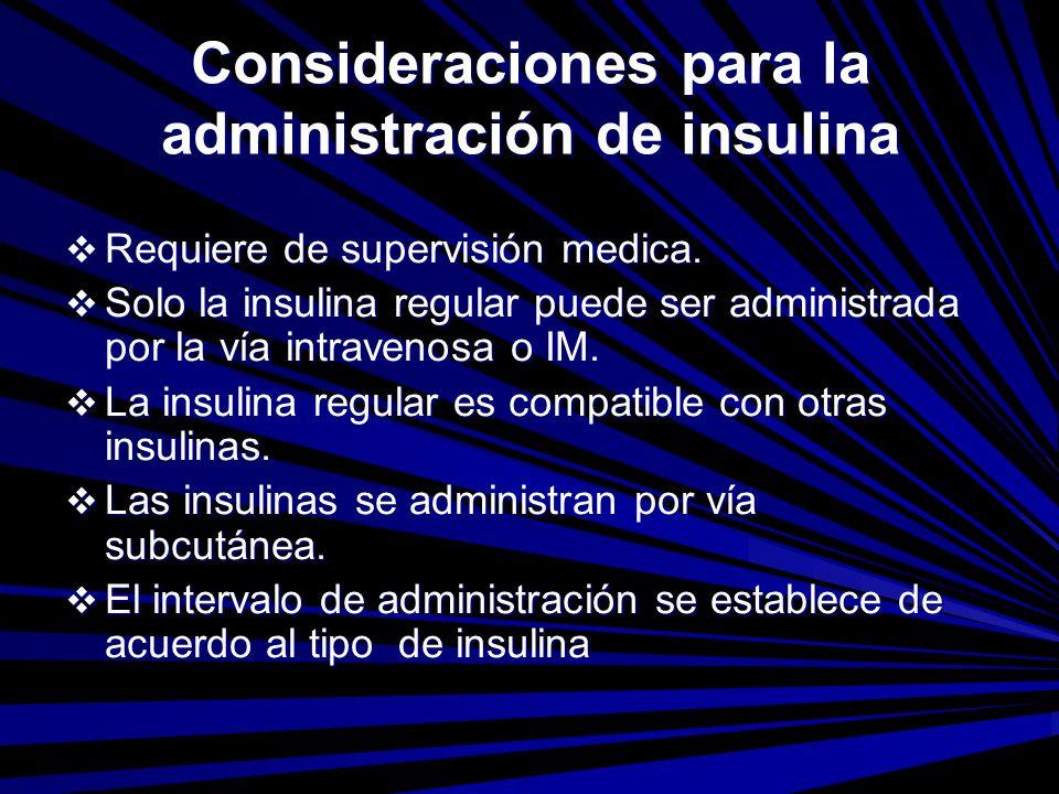 Consideraciones para la administración de insulina Requiere de supervisión medica. Requiere de supervisión medica. Solo la insulina regular puede ser