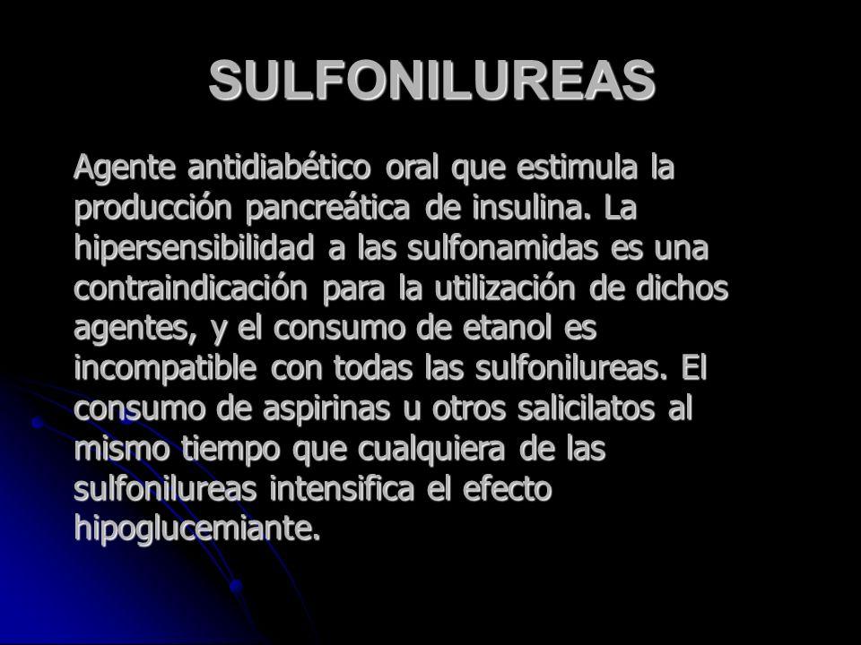 SULFONILUREAS Agente antidiabético oral que estimula la producción pancreática de insulina. La hipersensibilidad a las sulfonamidas es una contraindic