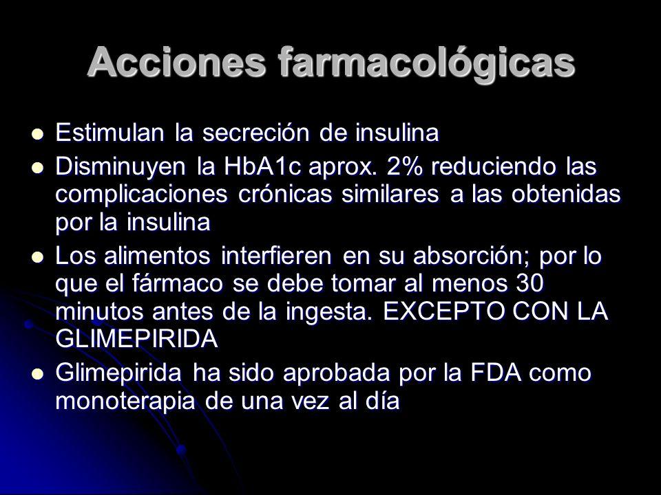 Acciones farmacológicas Estimulan la secreción de insulina Estimulan la secreción de insulina Disminuyen la HbA1c aprox. 2% reduciendo las complicacio