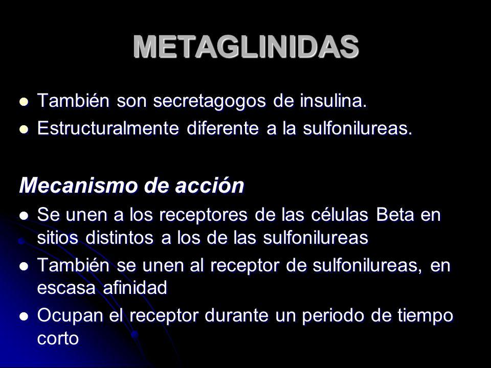 METAGLINIDAS También son secretagogos de insulina. También son secretagogos de insulina. Estructuralmente diferente a la sulfonilureas. Estructuralmen