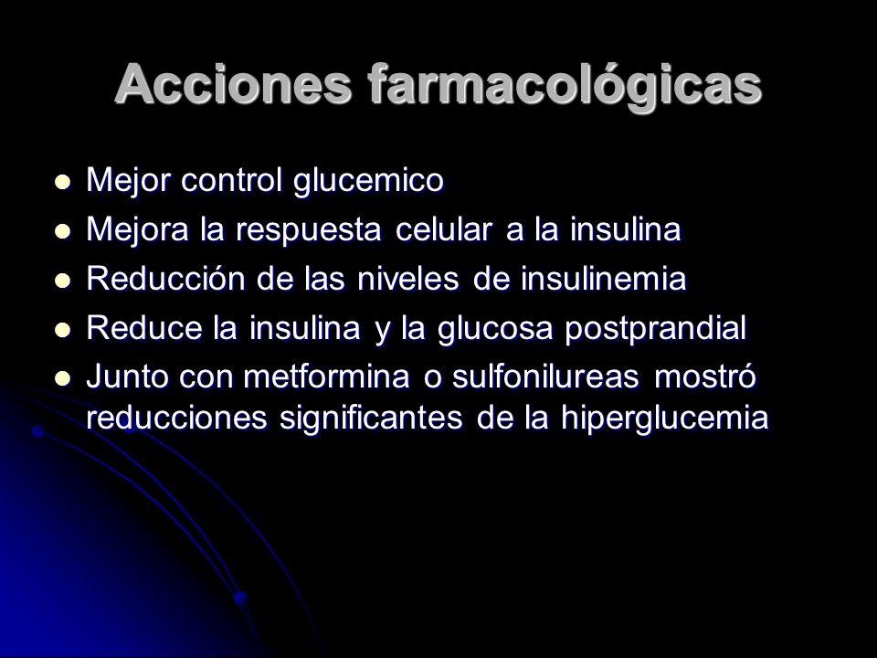 Acciones farmacológicas Mejor control glucemico Mejor control glucemico Mejora la respuesta celular a la insulina Mejora la respuesta celular a la ins