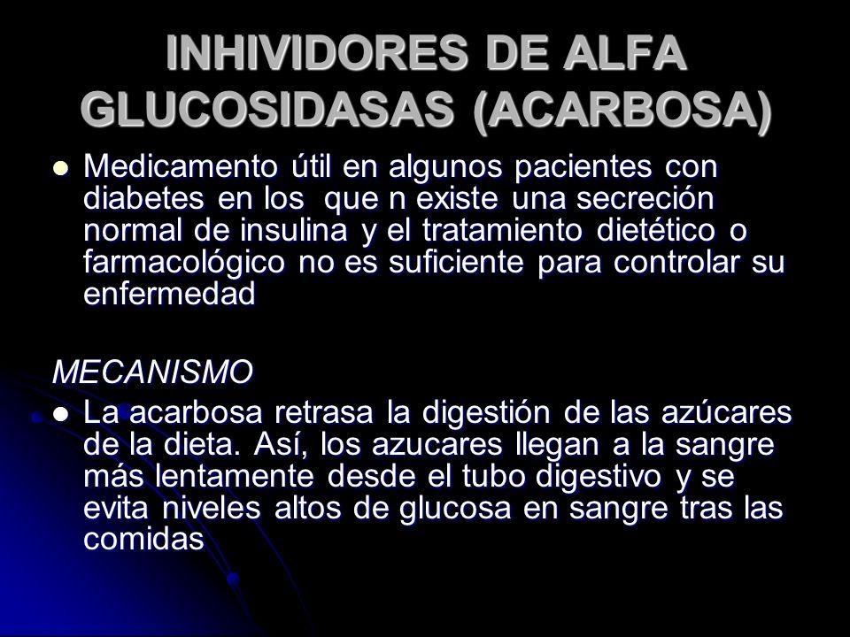 INHIVIDORES DE ALFA GLUCOSIDASAS (ACARBOSA) Medicamento útil en algunos pacientes con diabetes en los que n existe una secreción normal de insulina y