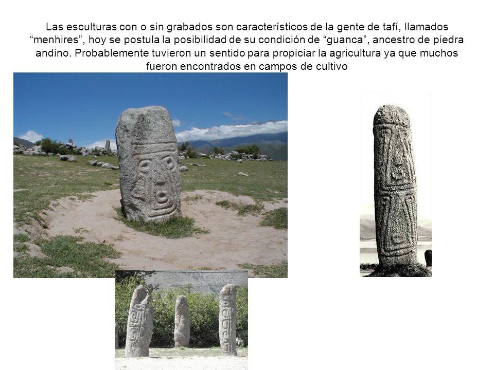 Las esculturas con o sin grabados son característicos de la gente de tafí, llamados menhires, hoy se postula la posibilidad de su condición de guanca,