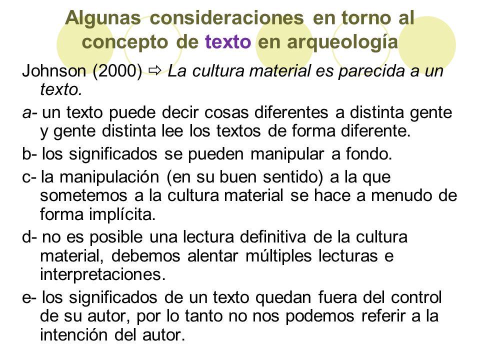 Algunas consideraciones en torno al concepto de texto en arqueología Johnson (2000) La cultura material es parecida a un texto. a- un texto puede deci