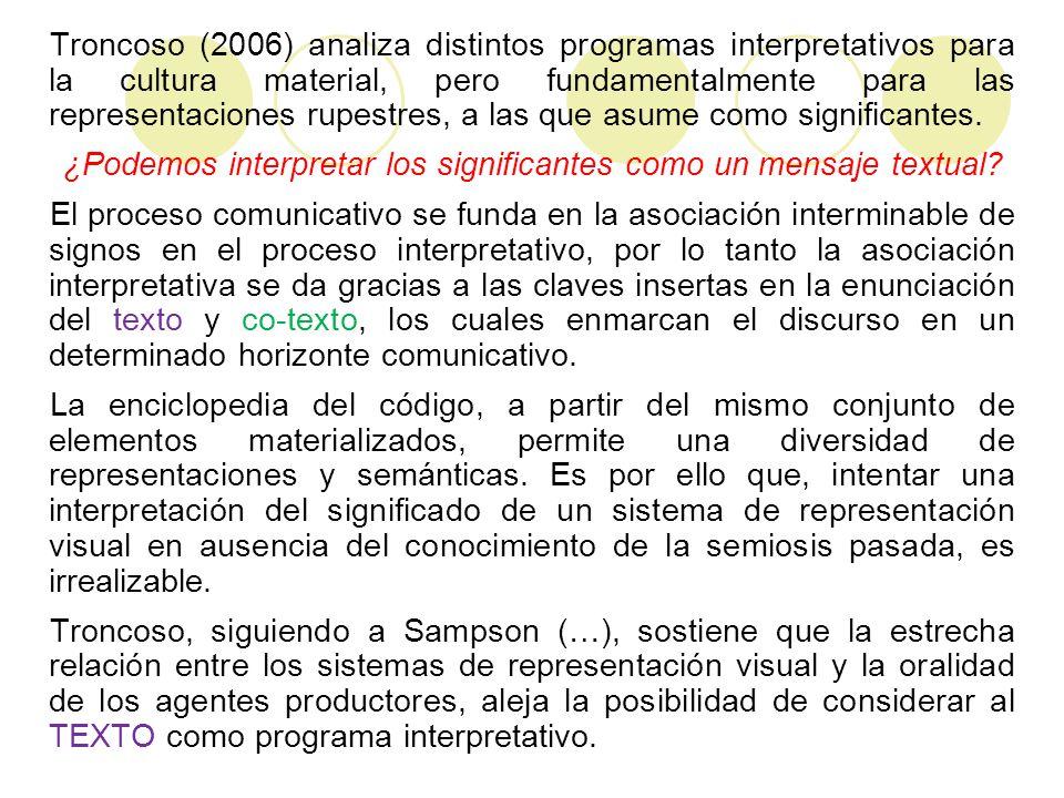 Troncoso (2006) analiza distintos programas interpretativos para la cultura material, pero fundamentalmente para las representaciones rupestres, a las