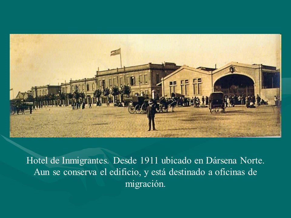 Hotel de Inmigrantes. Desde 1911 ubicado en Dársena Norte. Aun se conserva el edificio, y está destinado a oficinas de migración.