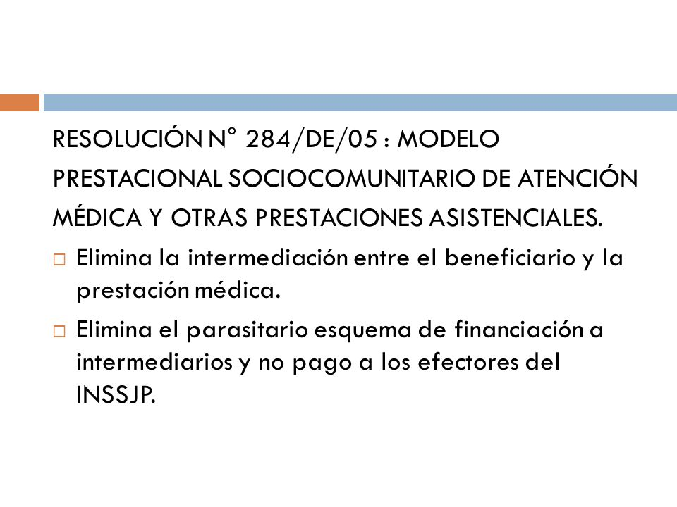 RESOLUCIÓN N° 284/DE/05 : MODELO PRESTACIONAL SOCIOCOMUNITARIO DE ATENCIÓN MÉDICA Y OTRAS PRESTACIONES ASISTENCIALES. Elimina la intermediación entre