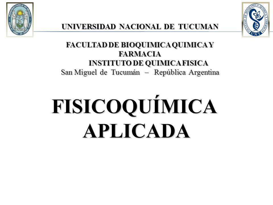 UNIVERSIDAD NACIONAL DE TUCUMAN FACULTAD DE BIOQUIMICA QUIMICA Y FARMACIA INSTITUTO DE QUIMICA FISICA INSTITUTO DE QUIMICA FISICA San Miguel de Tucumá
