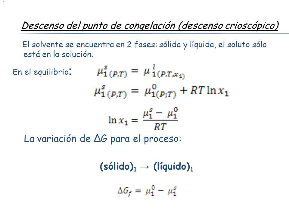 El solvente se encuentra en 2 fases: sólida y líquida, el soluto sólo está en la solución. En el equilibrio : La variación de ΔG para el proceso: (sól