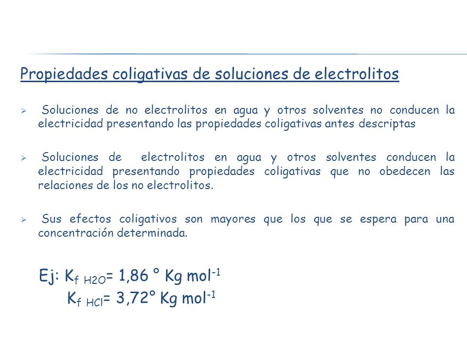Propiedades coligativas de soluciones de electrolitos Soluciones de no electrolitos en agua y otros solventes no conducen la electricidad presentando