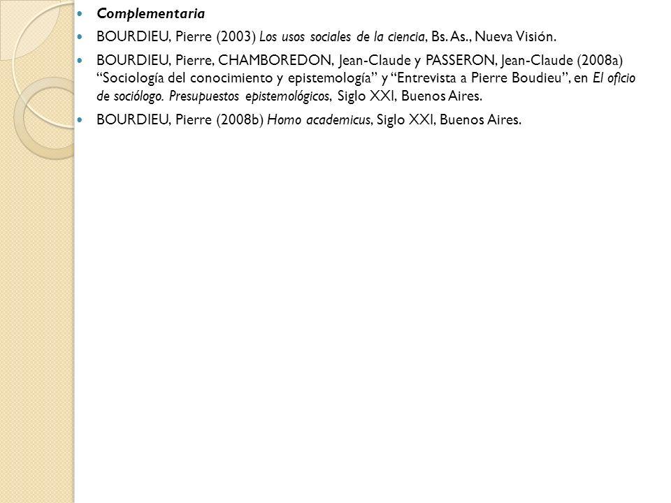 Complementaria BOURDIEU, Pierre (2003) Los usos sociales de la ciencia, Bs. As., Nueva Visión. BOURDIEU, Pierre, CHAMBOREDON, Jean-Claude y PASSERON,