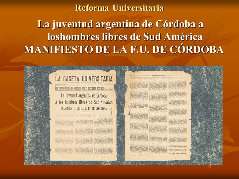 Reforma Universitaria La juventud argentina de Córdoba a loshombres libres de Sud América MANIFIESTO DE LA F.U. DE CÓRDOBA La juventud argentina de Có
