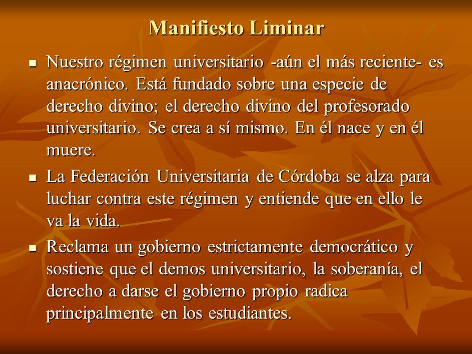 Manifiesto Liminar Nuestro régimen universitario -aún el más reciente- es anacrónico. Está fundado sobre una especie de derecho divino; el derecho div