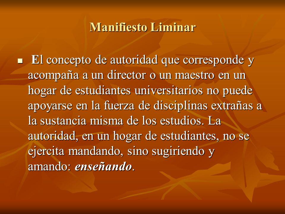 Manifiesto Liminar El concepto de autoridad que corresponde y acompaña a un director o un maestro en un hogar de estudiantes universitarios no puede a