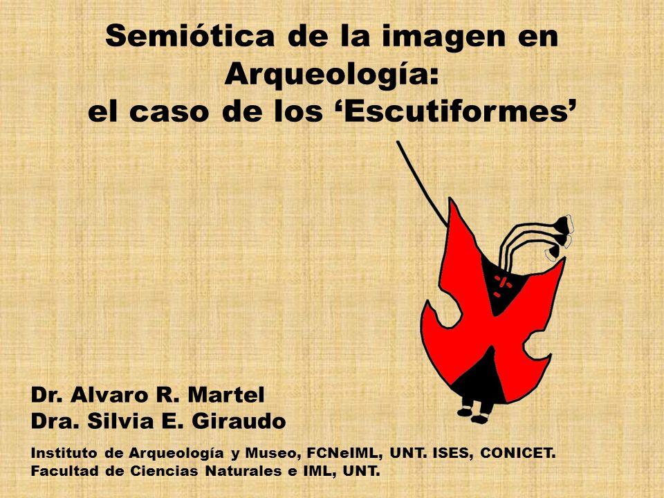 Semiótica de la imagen en Arqueología: el caso de los Escutiformes Dr. Alvaro R. Martel Dra. Silvia E. Giraudo Instituto de Arqueología y Museo, FCNeI